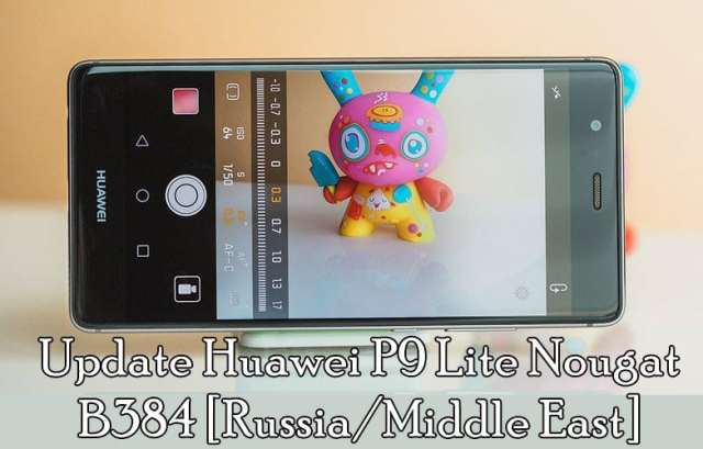Download & Update Huawei P9 Lite Nougat B384 [Russia/Middle East]