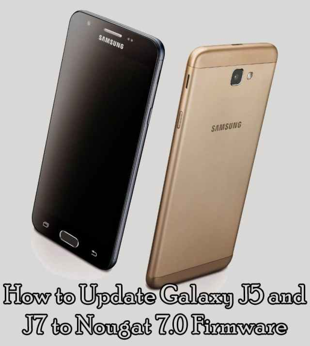 How to Update Galaxy J5 and J7 to Nougat 7.0 Firmware (2017 June Security Patch)