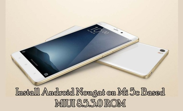 How to install Android Nougat on Mi 5c Based on MIUI 8.5.3.0 ROM