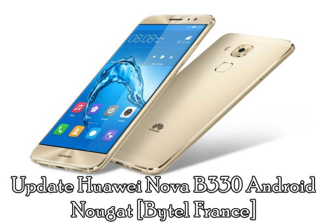 Guide to Update Huawei Nova B330 Android Nougat [Bytel France]