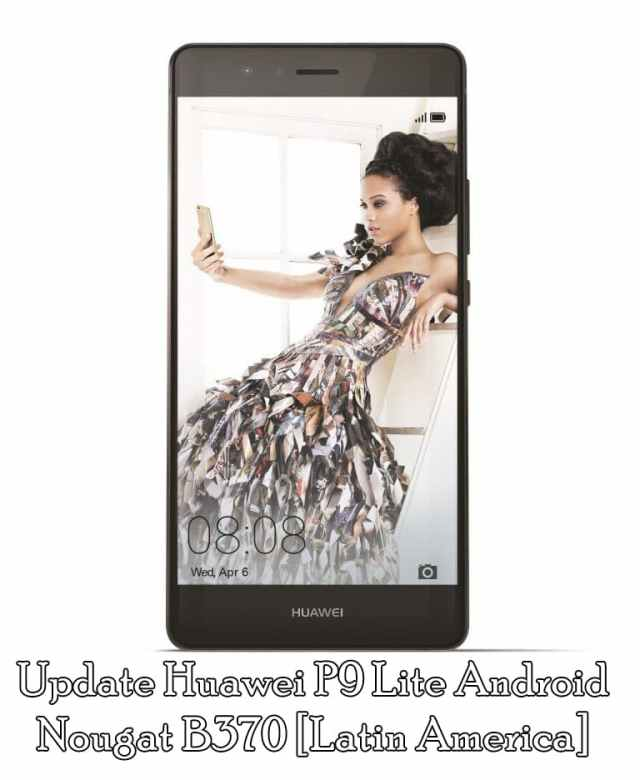 Download & Update Huawei P9 Lite Android Nougat B370 [Latin America]