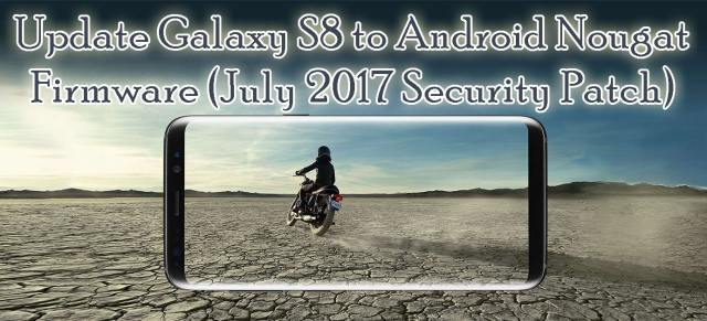 Update Galaxy S8 Nougat 7.0 Firmware (July 2017 Security Patch) [How To]