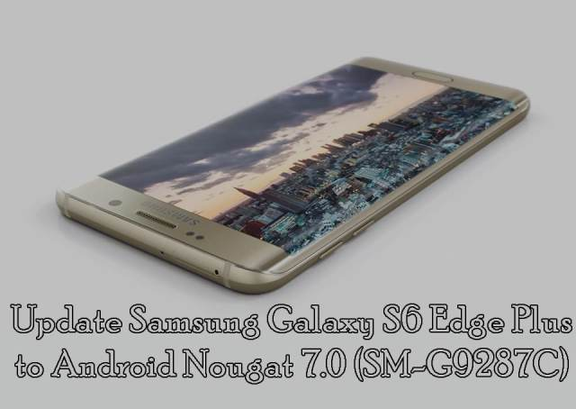 Update Galaxy S6 Edge Plus Nougat 7.0 (SM-G9287C)