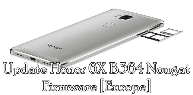 Download And Update Honor 6X B364 Nougat Firmware [Europe]