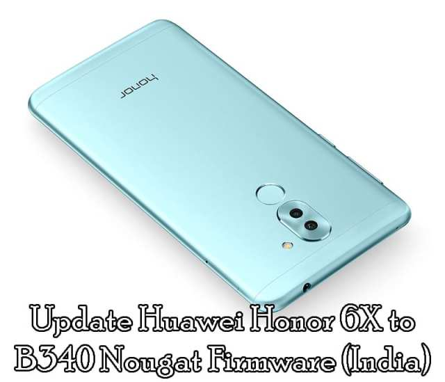 Download and Update Huawei Honor 6X B340 Nougat Firmware (India)