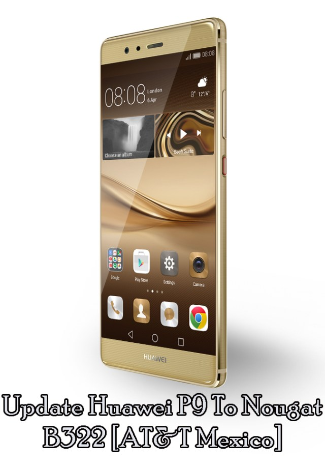 Download and Update Huawei P9 Nougat B322 [AT&T Mexico]