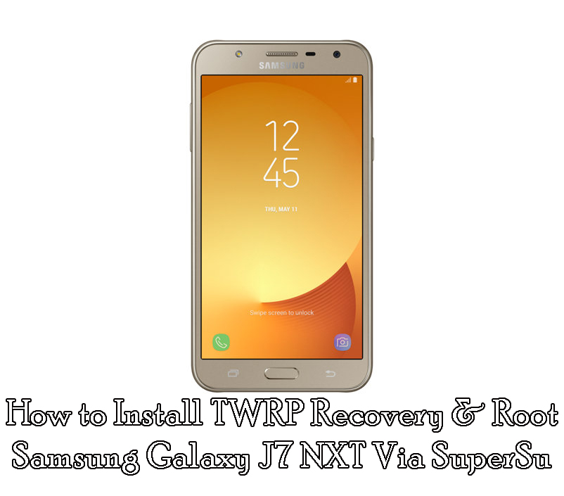 How to Install TWRP Recovery & Root Samsung Galaxy J7 NXT Via SuperSu
