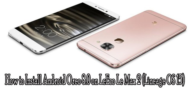 Update LeEco Le Max 2 to Android Oreo 8.0