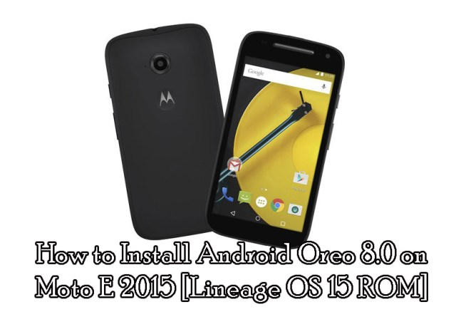 How to Install Android Oreo 8.0 on Moto E 2015 [Lineage OS 15 ROM]