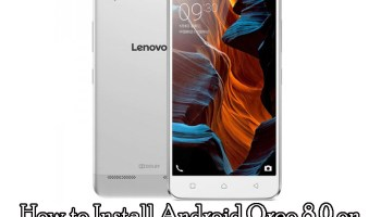 Download & Install Android Oreo 8 0 for Lenovo P2 [AOSP 8 0 ROM]