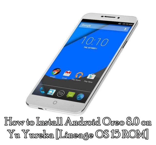 How to Install Android Oreo 8.0 on Yu Yureka [Lineage OS 15 ROM]