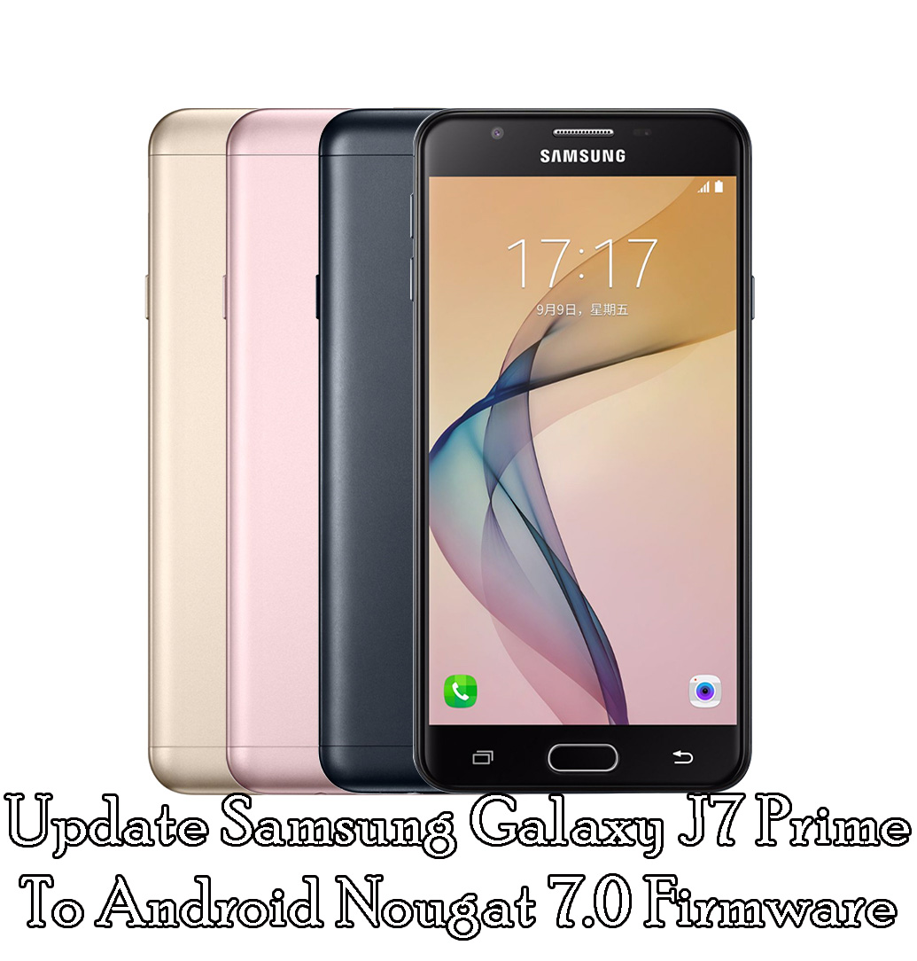Download And Update Samsung Galaxy J7 Prime To Android Nougat 7.0 Firmware