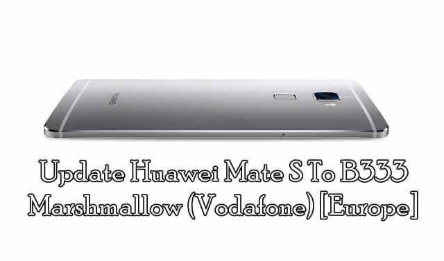 Download And Update Huawei Mate S B333 Marshmallow (Vodafone) [Europe]
