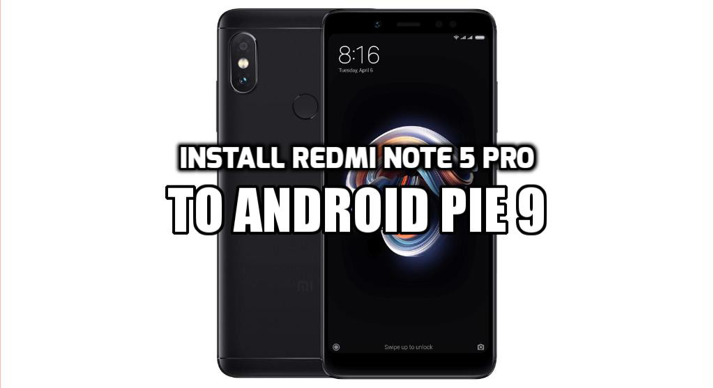Install Redmi Note 5 Pro Android Pie 9 Firmware (AOSP 9 0 ROM)