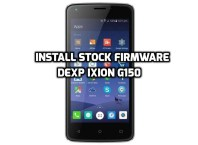 [How to Guide] Install Stock Firmware Dexp Ixion G150 (Official ROM)