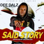 Dee Dalz – Said Story Mp3 Audio Download