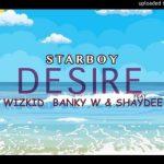 Wizkid – Desire Ft. Banky W, Shaydee Mp3 Audio Download