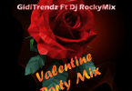 [Mixtape] GidiTrendz Ft Dj RockyMix – Valentine Party Mix
