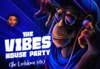 "DJ Consequence – ""The Vibes House Party"" (The Lockdown Mix)"