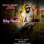 Psych Smart ft AYOMIDE – Why Hating