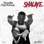 "Durella ft. Ice Prince – ""Shalaye"""