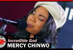 Mercy Chinwo – Incredible God (Live)