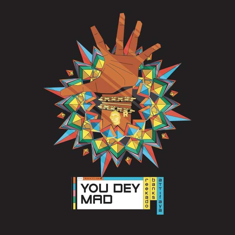 Reekado Banks ft. Attifaya – You Dey Mad