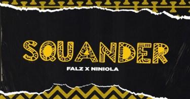 Falz ft. Niniola – Squander