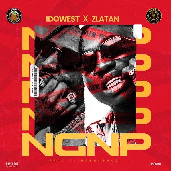 Idowest ft. Zlatan – NGNP (No Girl No Problem)