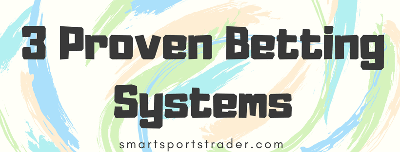 3 Proven Betting Systems That Work in 2018