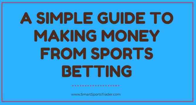 A Simple Guide To Making Money From Sports Betting