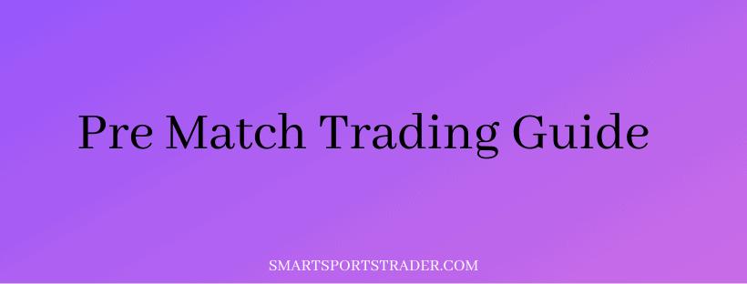 Pre Match Trading Guide