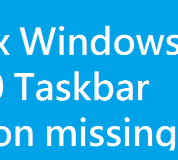 How to Fix Windows 10 Taskbar icons missing