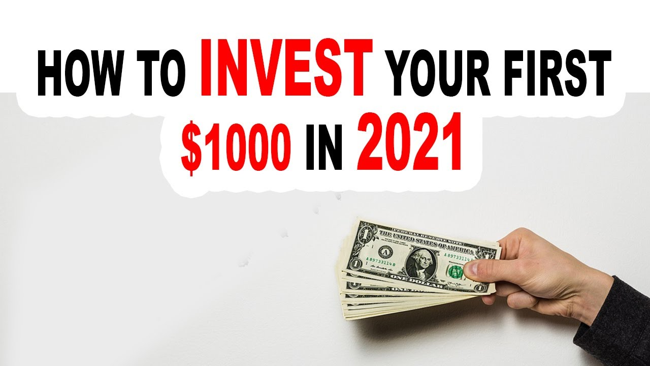 How To Invest Your First $1000 in 2021 Step by Step