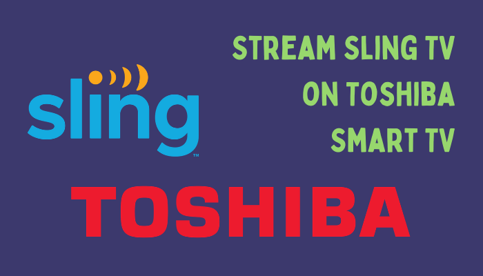 How to Watch Sling TV on Toshiba Smart TV