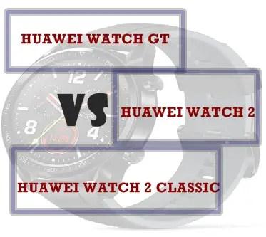 huawei watch gt vs watch 2 vs watch 2 classic compared