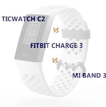 ticwatch c2 vs mi band 3 vs fitbit charge 3