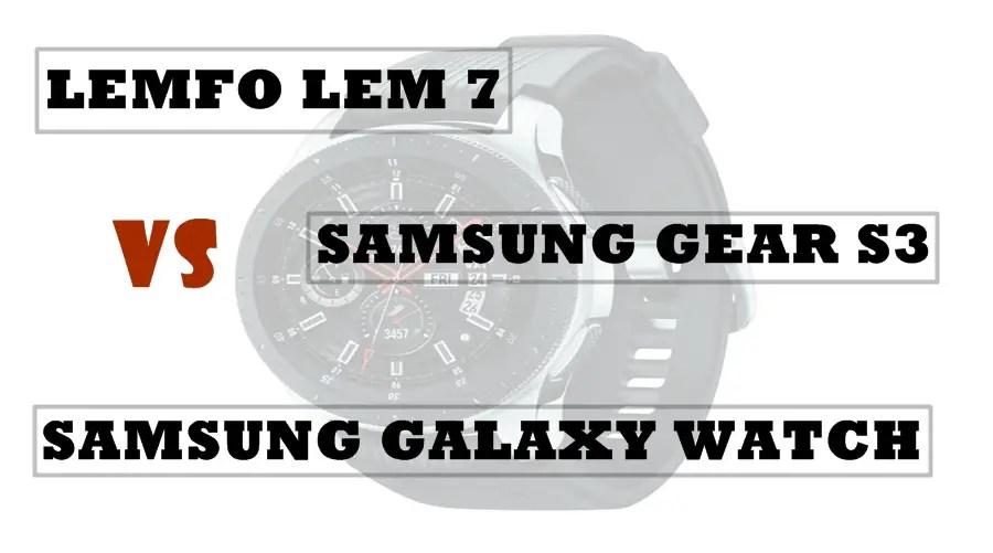 Lemfo Lem 7 vs Gear S3 vs Galaxy Watch Compared | SMARTWATCH