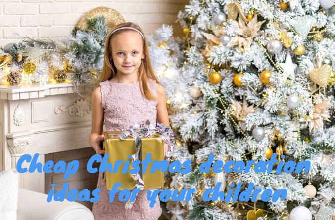 Cheap Christmas Decoration  Ideas For Your Children