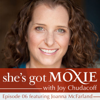 Joanna McFarland on She's Got Moxie with Joy Chudacoff