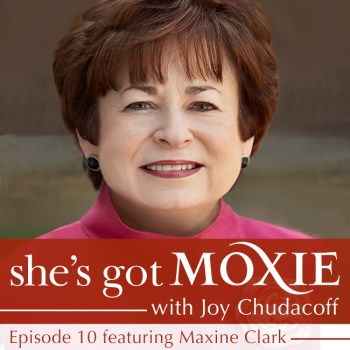 Maxine Clark on She's Got Moxie with Joy Chudacoff