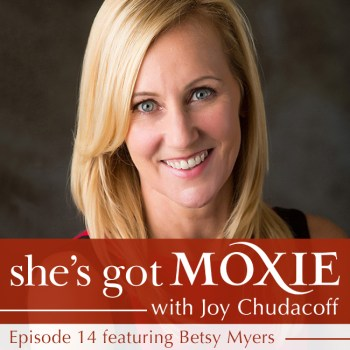 Betsy Myers on She's Got Moxie with Joy Chudacoff