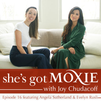 Angela Sutherland and Evelyn Rusli on She's Got Moxie with Joy Chudacoff