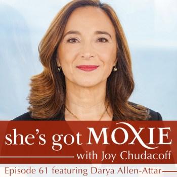 Darya Allen-Atar on She's Got Moxie with Joy Chudacoff