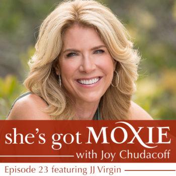 JJ Virgin on She's Got Moxie with Joy Chudacoff