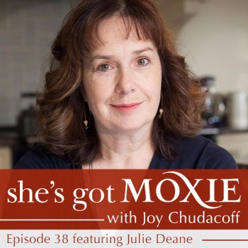 Julie Deane on She's Got Moxie with Joy Chudacoff