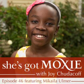 Mikaila Ulmer on She's Got Moxie with Joy Chudacoff