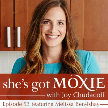 Melissa Ben-Ishay on She's Got Moxie with Joy Chudacoff