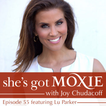Lu Parker on She's Got Moxie with Joy Chudacoff
