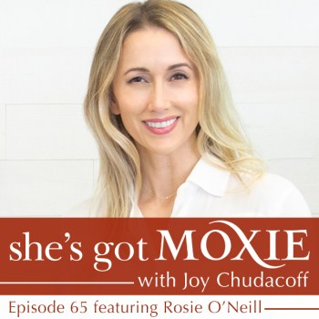 Rosie O'Neill on She's Got Moxie with Joy Chudacoff